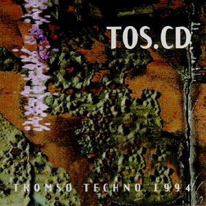 Various: TOS.CD - Troms� Techno 1994 - digital re-release